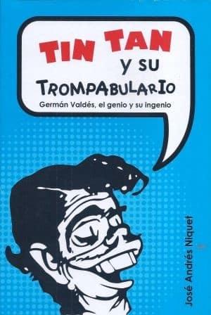 Tin Tan y su trompabulario. Germán Valdés, el genio y su ingenio, de José Andrés Niquet